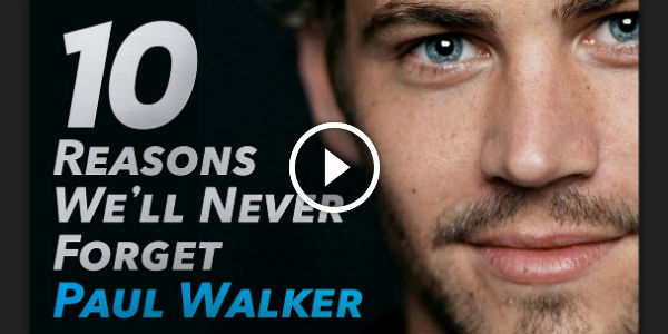 10 MAJOR Reasons Why We Will Never Forget PAUL WALKER