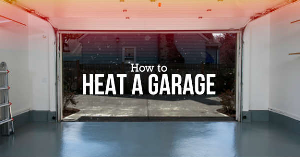 5 Great Ways To Heat A Garage In Winter 1
